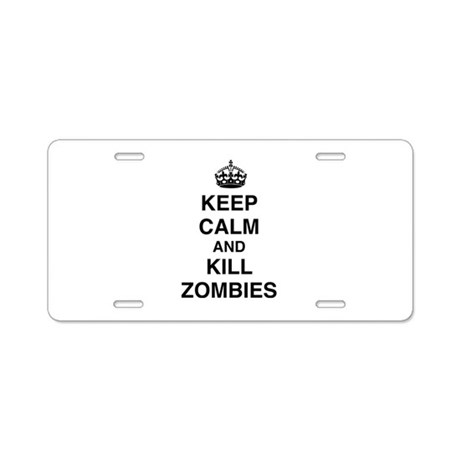 Keep Calm And Kill Zombies Aluminum License Plate