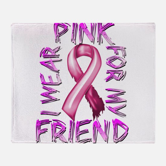 I Wear Pink for my Friend Throw Blanket