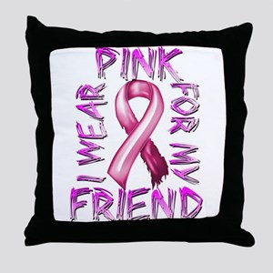 I Wear Pink for my Friend Throw Pillow