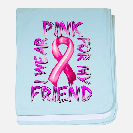 I Wear Pink for my Friend baby blanket