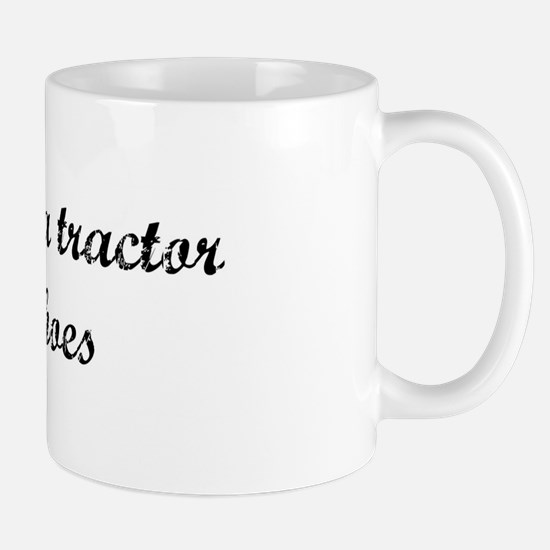 I don't need a tractor Mug