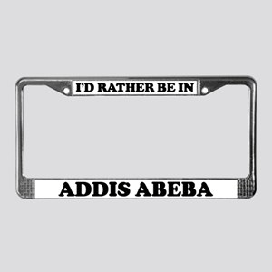 Rather be in Addis Abeba License Plate Frame