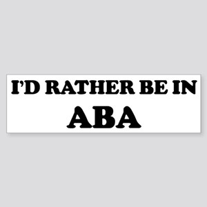 Rather be in Aba Bumper Sticker