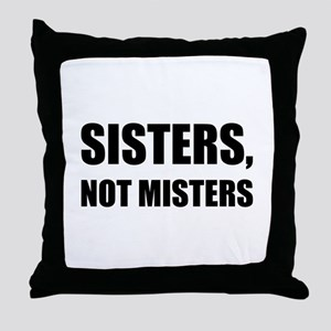 Sisters Not Misters Throw Pillow