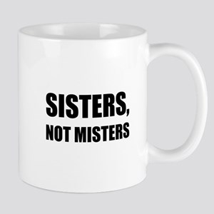 Sisters Not Misters Mugs