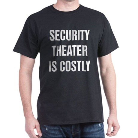 """Security theater is costly"" Dark T-Shir"