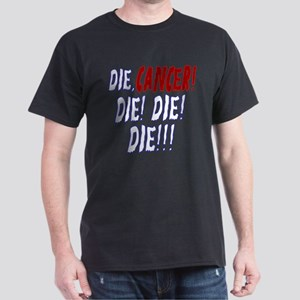 Die Cancer Die Die Die Dark T-Shirt