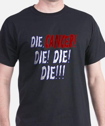 Die Cancer Die Die Die T-Shirt