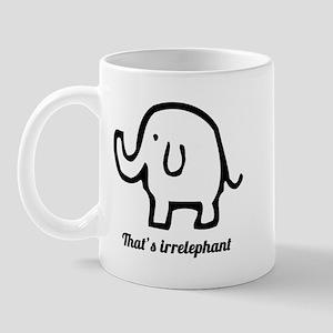 That's Irrelephant Mug