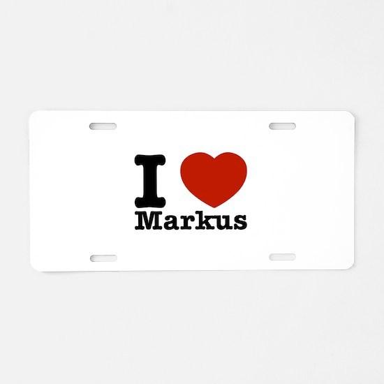 I Love Markus Aluminum License Plate