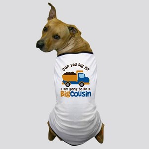 Dump Truck Big Cousin to be Dog T-Shirt