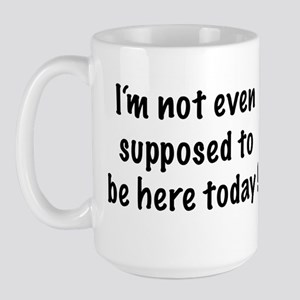 Not supposed to be here today  Large Mug