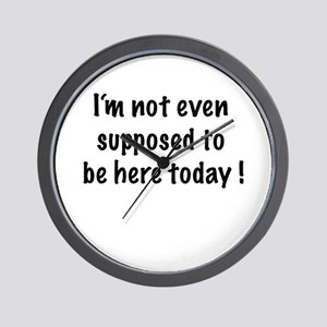 I'm not even supposed to be herre today Wall Clock