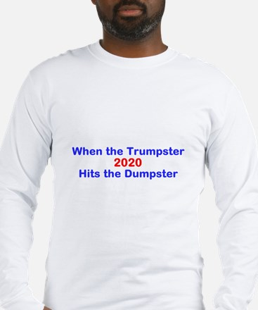 When the Trumpster Hits the Du Long Sleeve T-Shirt