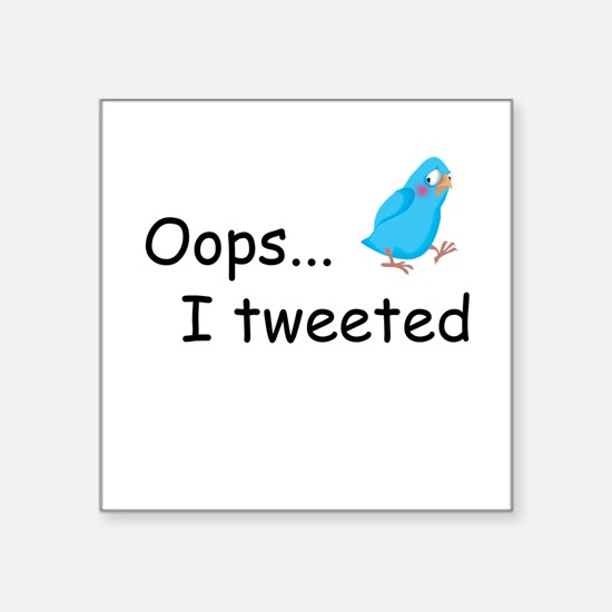 """Oops I Tweeted Square Sticker 3"""" x 3"""""""