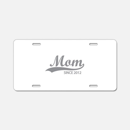 Mom since 2012 Aluminum License Plate
