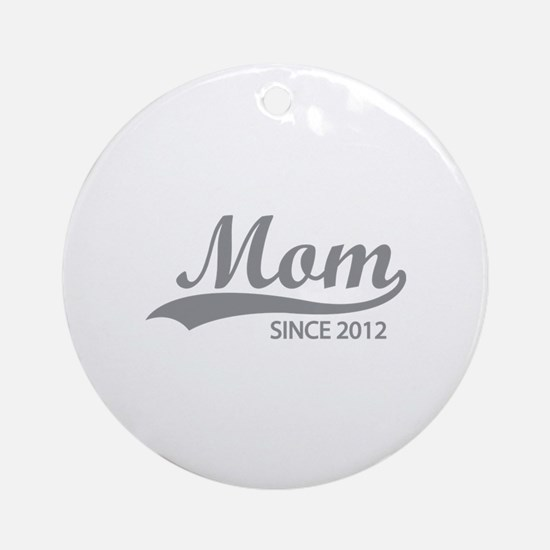 Mom since 2012 Ornament (Round)