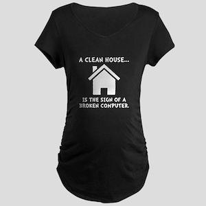 Clean House Broken Computer Maternity Dark T-Shirt