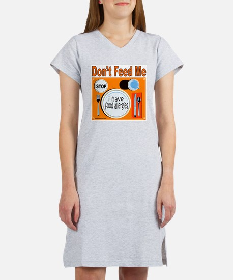 DON'T FEED ME Women's Nightshirt