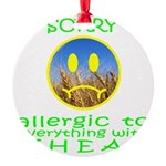 ALLERGIC TO WHEAT Round Ornament
