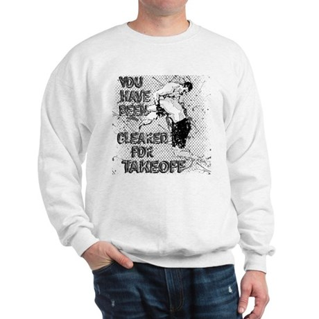 You Have Been Cleared For Take Off MMA Sweatshirt