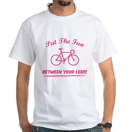Put the fun between your legs! White T-Shirt
