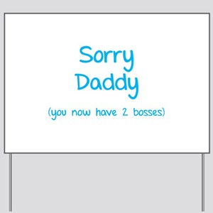 Sorry daddy Yard Sign