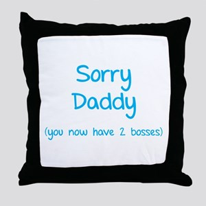 Sorry daddy Throw Pillow