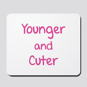 Younger and cuter Mousepad