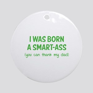 I was born a smart-ass Ornament (Round)