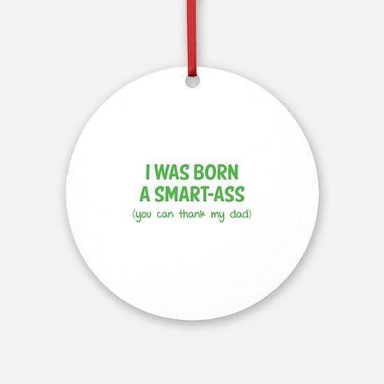 I was born a smart-ass Ornament (Round)