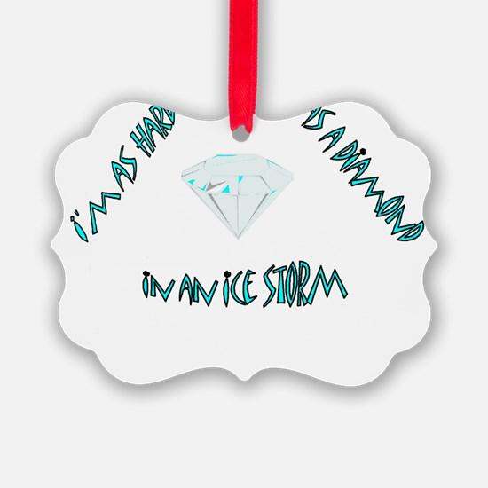 Hard as a diamond Ornament