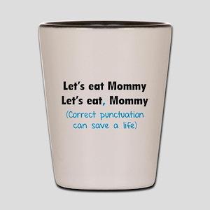 Let's eat Mommy Shot Glass