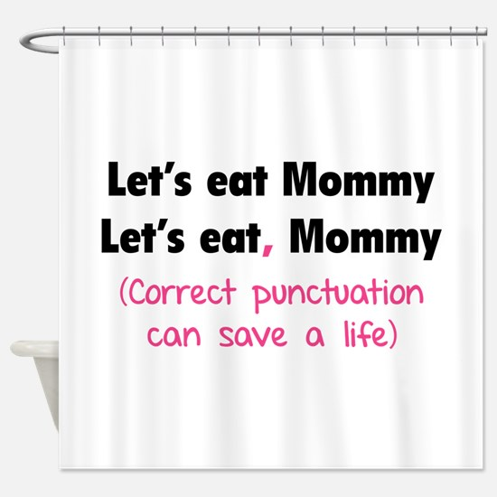 Let's eat Mommy Shower Curtain