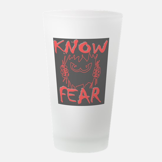 know fear Frosted Drinking Glass
