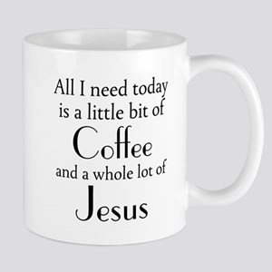 All I Need Is Coffee And Jesus Mugs