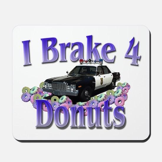 I brake 4 donuts Mousepad