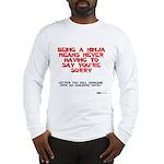 Ninja - Saying you're sorry Long Sleeve T-Shirt