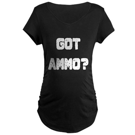Got Ammo? Maternity Dark T-Shirt