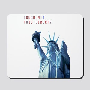 TOUCH NOT THIS LIBERTY Mousepad