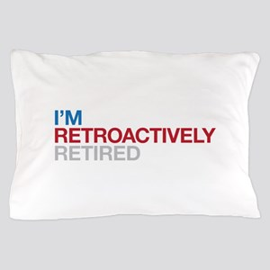 I'm Retroactively Retired Pillow Case