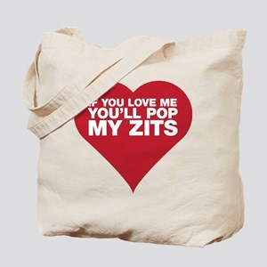 If You Love Me You'll Pop My Zits Tote Bag