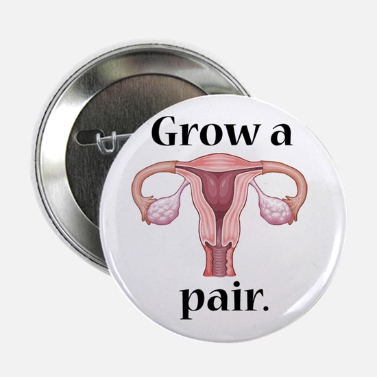 "Grow a Pair. 2.25"" Button"