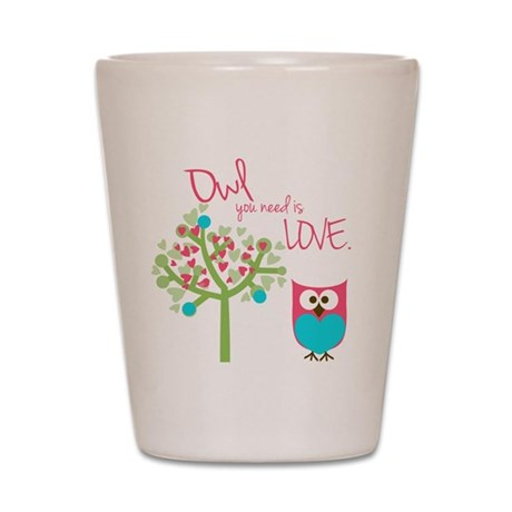 Owl You Need is Love Shot Glass