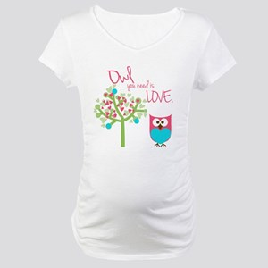 Owl You Need is Love Maternity T-Shirt