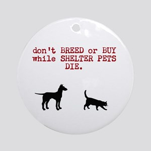 don't BREED or BUY while SHELTER PETS DIE. Ornamen