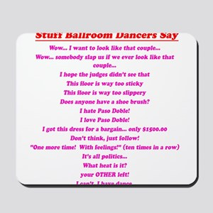 Stuff Ballroom Dancers Say Mousepad