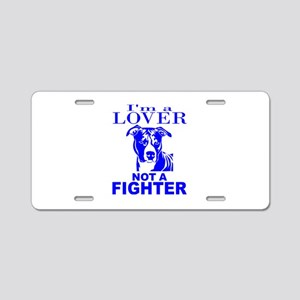 PIT BULL LOVER NOT A FIGHTER Aluminum License Plat