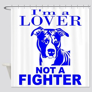 PIT BULL LOVER NOT A FIGHTER Shower Curtain