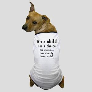 Child not a Choice Dog T-Shirt